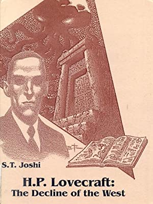H P LOVECRAFT: The Decline of the West: Joshi S T