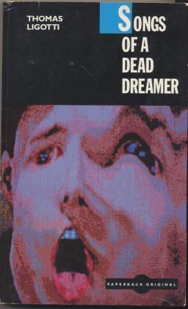 SONGS OF A DEAD DREAMER: Ligotti Thomas