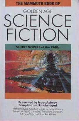 THE MAMMOTH BOOK OF GOLDEN AGE SCIENCE FICTION: Short novels of the 1940s: Asimov Isaac et al (...