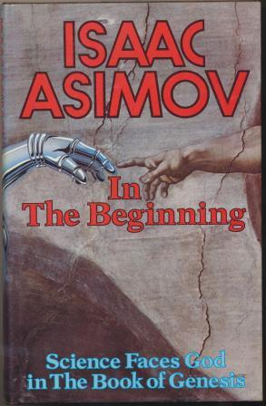 IN THE BEGINNING: Science Faces God in the Book of Genesis: Asimov Isaac