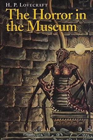 THE HORROR IN THE MUSEUM: Lovecraft H P