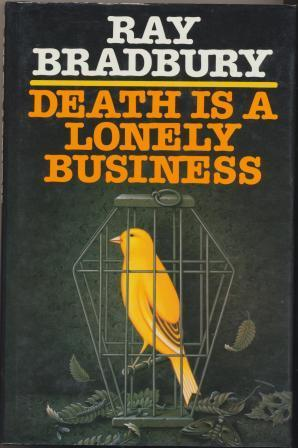 DEATH IS A LONELY BUSINESS: Bradbury Ray