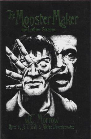 THE MONSTER MAKER and other stories - limited edition: Morrow W C