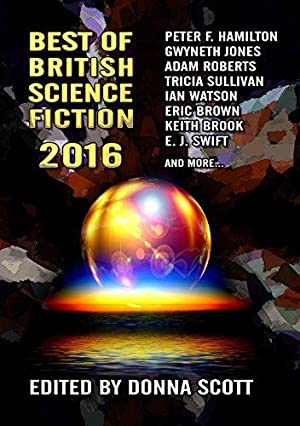 BEST OF BRITISH SCIENCE FICTION 2016 - signed, limited edition: Scott Donna (editor)