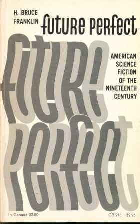 FUTURE PERFECT: American Science Fiction of the: Franklin H Bruce