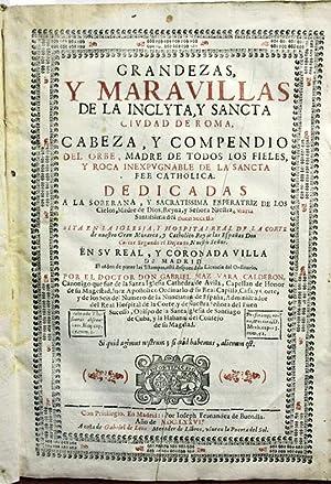 GRANDEZAS, Y MARAVILLAS DE LA INCLYTA, Y SANCTA CIUDAD DE ROMA, cabeza, y compendio del orbe, madre...