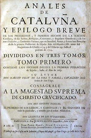 ANALES DE CATALUÑA Y EPILOGO BREVE DE LOS PROGRESSOS, Y FAMOSOS HECHOS DE LA NACION CATALANA, de ...