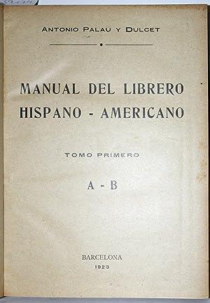 MANUAL DEL LIBRERO HISPANO-AMERICANO. Inventario bibliográfico de: PALAU Y DULCET,
