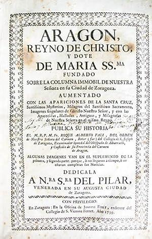 ARAGON, REYNO DE CHRISTO Y DOTE DE MARIA S[ANTISSI]MA FUNDADO SOBRE LA COLUMNA IMMOBIL DE NUESTRA ...