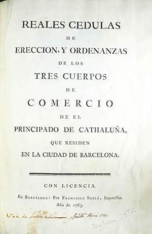 REALES CEDULAS DE ERECCION, Y ORDENANZAS DE LOS TRES CUERPOS DE COMERCIO DE EL PRINCIPADO DE ...