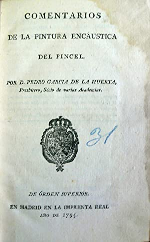 COMENTARIOS DE LA PINTURA ENCAUSTICA DEL PINCEL.: GARCIA DE LA HUERTA, Pedro.