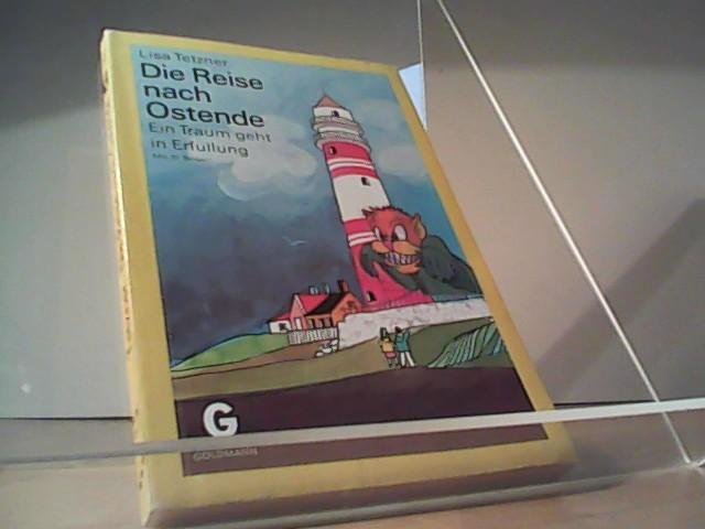 Die Reise nach Ostende : ein Traum geht in Erfüllung. Mit 31 Bildern von Jochen Bartsch / Goldmann-Jugend-Taschenbücher ; Bd. Ju 72 - Tetzner, Lisa