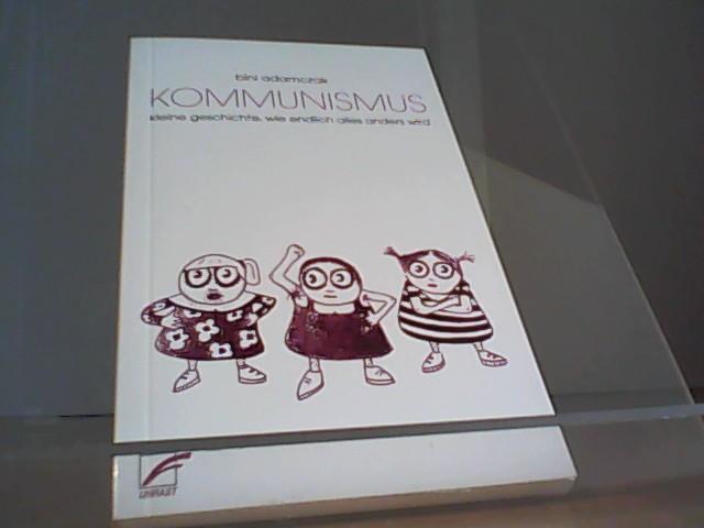 Kommunismus: Kleine Geschichte, wie endlich alles anders wird - Adamczak, Bini