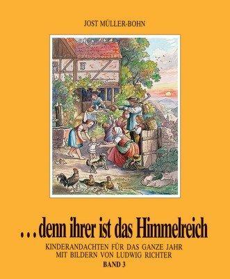 denn ihrer ist das Himmelreich / Kinderandachten für das ganze Jahr mit Bildern von Ludwig Richter. Band 3
