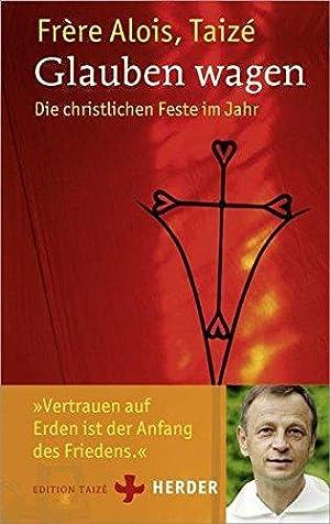 Glauben wagen: Die christlichen Feste im Jahr: Alois, (Frère):