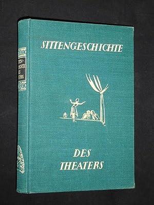 Sittengeschichte des Theaters. Eine Darstellung des Theaters, seiner Entwicklung und Stellung in ...