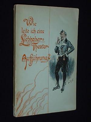 Wie leite ich eine Liebhaber-Theater-Aufführung? Ein Handbuch zur Vorbereitung und Einü...