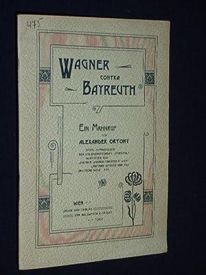 Wagner contra Bayreuth. Ein Mahnruf: Alexander Ortony