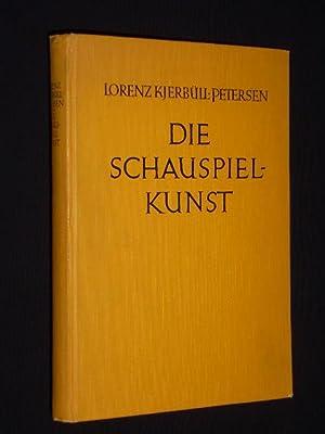 Die Schauspielkunst. Untersuchungen über ihr Wirken und Wesen: Lorenz Kjerb�ll-Petersen