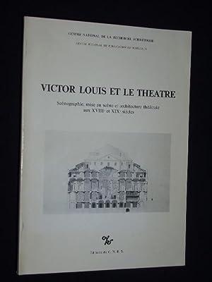Victor Louis et le Theatre. Scenographie, mise en scene et architecture theatrale aux XVIII. et XIX...