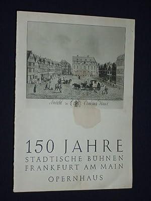 150 Jahre Städtische Bühnen Frankfurt am Main, Opernhaus [Festprogramm]: Städtische ...