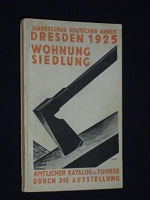 Vierte Jahresschau Deutscher Arbeit Dresden 1925. Wohnung und Siedlung. Amtlicher Führer: ...
