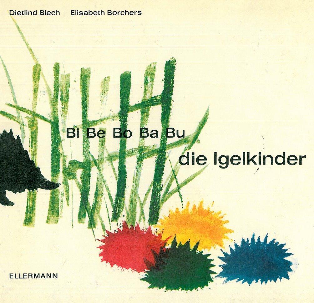 Bi, Be, Bo, Ba, Bu, die Igelkinder. Text: Elisabeth Borchers.: Blech, Dietlind.