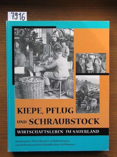 Kiepe, Pflug und Schraubstock. Wirtschaftsleben im Sauerland. Red.: Michael Senger.