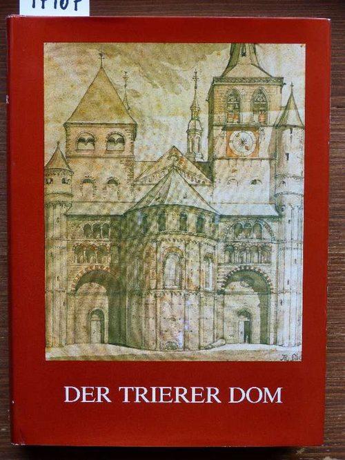 Der Trierer Dom. Mit Beitr. von Gustav