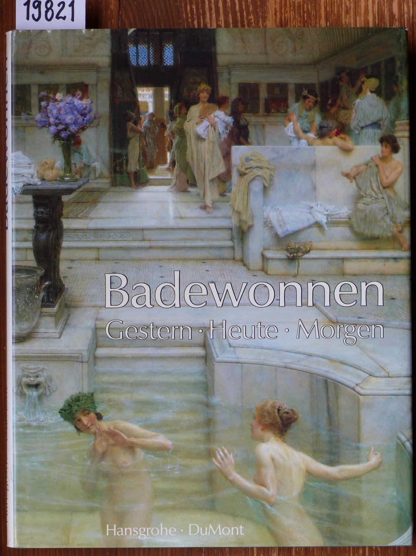 Badewonnen - Gestern, heute, morgen. Mit Beitr.: Hansgrohe (Hrsg.)