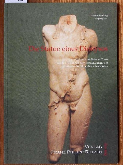 Die Statue eines Dionysos. Ein unbekannt gebliebener Torso aus den Beständen der Gemäldegalerie der Akademie der bildenden Künste Wien. Eine Ausstellung