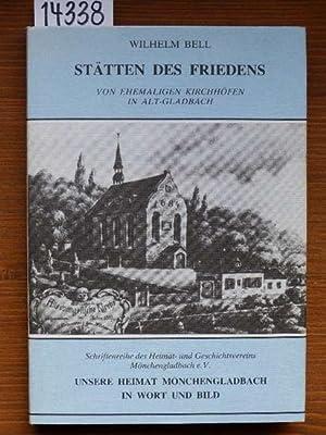 Stätten des Friedens. Von ehemaligen Kirchhöfen in Alt-Gladbach.: Bell, Wilhelm