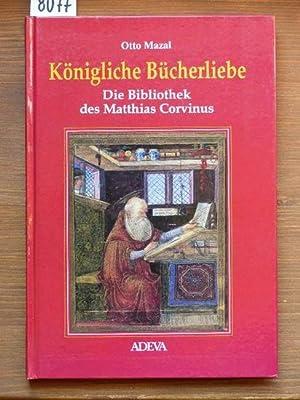 Königliche Bücherliebe. Die Bibliothek des Matthias Corvinus.: Mazal, Otto