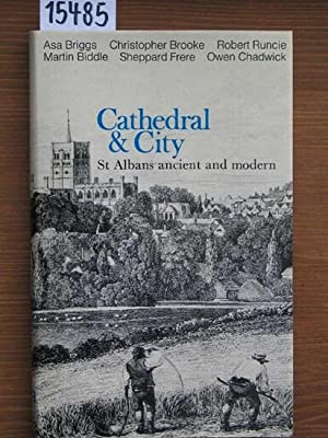 Cathedral and city. St. Albans ancient and modern. [With contrib. of Sheppard Frere, Owen Chadwic...
