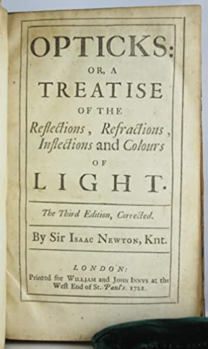 Opticks: or, A Treatise of the Reflections, Refractions, Inflections: NEWTON, SIR ISAAC
