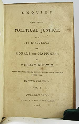 Enquiry Concerning Political Justice, and its Influence on Morals and: GODWIN, WILLIAM