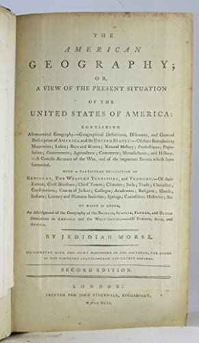 American Geography; or, A View of the Present Situation of the Uni: MORSE, JEDIDIAH