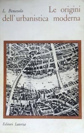 Le origini dell'urbanistica moderna.: Benevolo, Leonardo