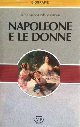 Napoleone e le donne.: Masson, Louis-Claude-Fréderic