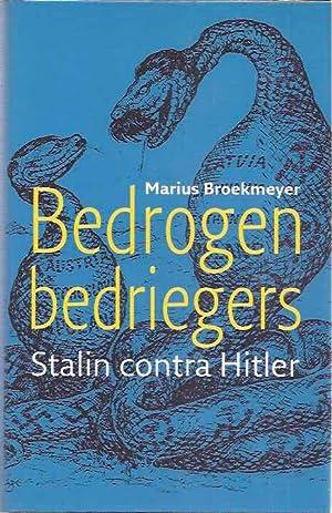 Bedrogen Bedriegers: Stalin contra Hitler.: Broekmeyer, Marius.