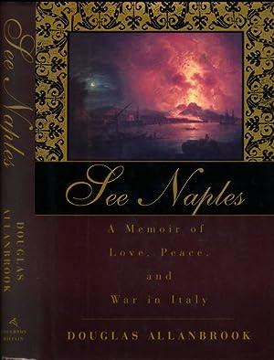 See Naples: A memoir of love, peace: Allanbrook, Douglas.