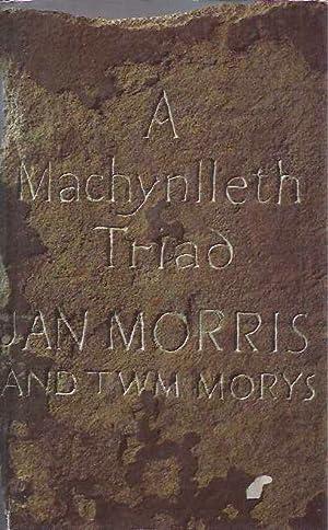 A Machynlleth Triad/ Triawd Machynlleth.: Morris, Jan.