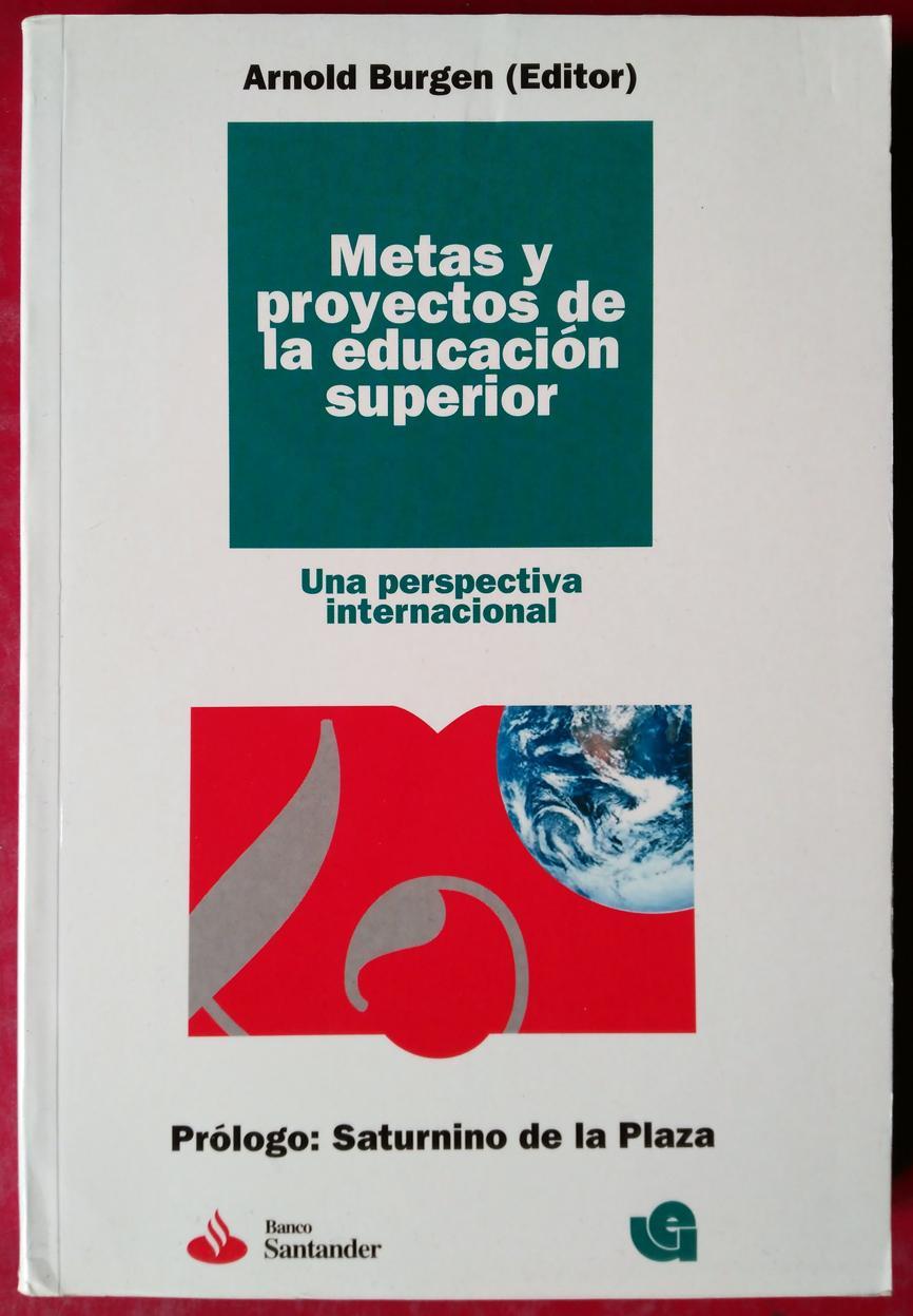"""METAS Y PROYECTOS DE LA EDUCACIÃ""""N SUPERIOR: UNA PERSPECTIVA INTERNACIONAL - ARNOLD BURGEN (ED.)"""