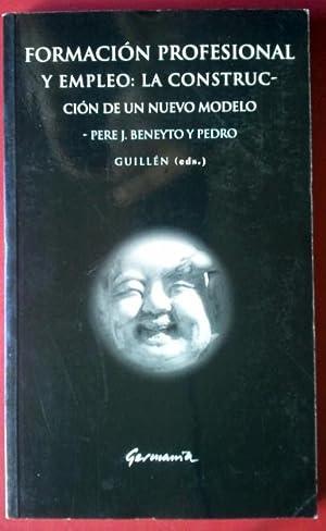 FORMACIÓN PROFESIONAL Y EMPLEO: LA CONSTRUCCIÓN DE: PERE J. BENEYTO