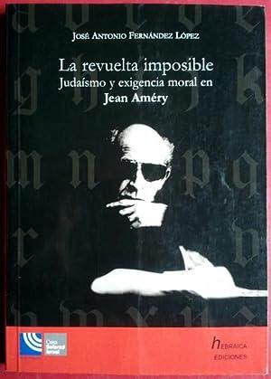 LA REVUELTA IMPOSIBLE: JUDAÍSMO Y EXIGENCIA MORAL: JOSÉ ANTONIO FERNÁNDEZ