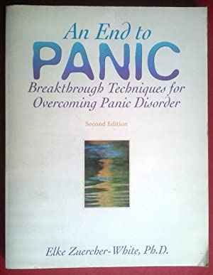 And End to Panic: Breakthrough Techniques for Overcoming Panic Disorder