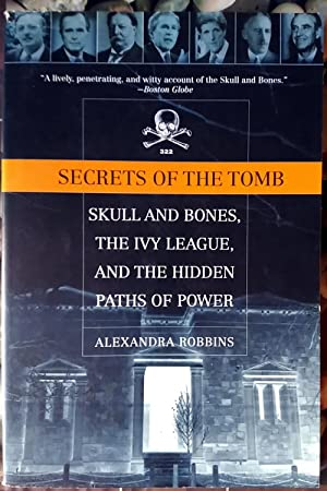 Secrets of the Tomb: Skull and Bones, the Ivy League, and the Hidden Paths of Power
