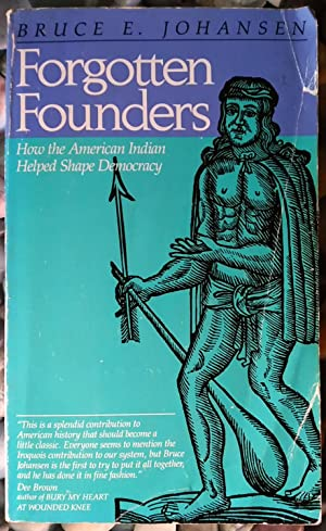 Forgotten Founders. How the American Indian Helped Shape Democracy