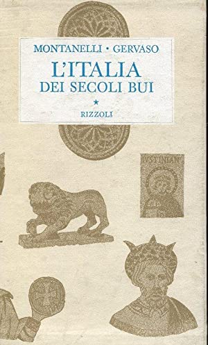 L'ITALIA DEI SECOLI BUI (il Medio Evo: Montanelli Indro (Fucecchio