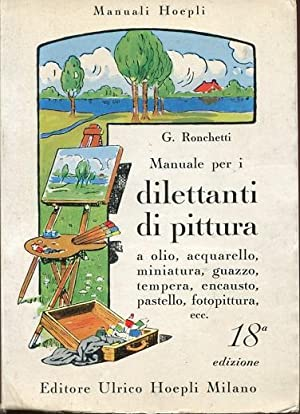 MANUALE PER DILETTANTI DI PITTURA (a olio, acquarello, miniature, guazzo, tempera, encausto, past...